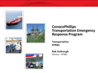 ConocoPhillips Transportation Emergency Response Program Transportation EPR&S Rob Yarbrough