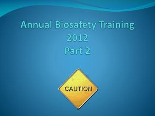 Annual  Biosafety Training 2012 Part 2