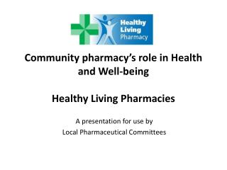Community pharmacy's role in Health and Well-being Healthy Living Pharmacies
