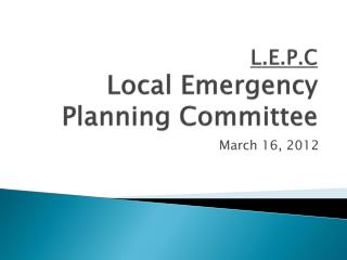 L.E.P.C Local Emergency Planning Committee