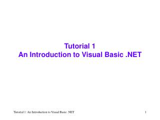 Tutorial 1 An Introduction to Visual Basic .NET