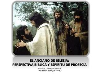 EL ANCIANO DE IGLESIA: PERSPECTIVA B BLICA Y ESP RITU DE PROFEC A