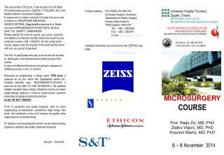 MICROSURGERY COURSE Prof. Rado Zic, MD, PhD Zlatko Vlajcic, MD, PhD Kresimir Martic, MD, PhD