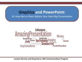 Graphics  and PowerPoint:  Or How Not to Panic Before Your Next Big Presentation