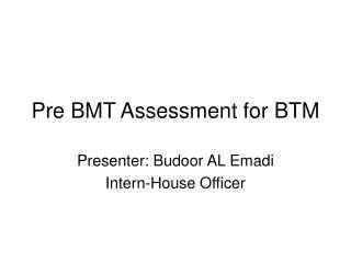 Pre BMT Assessment for BTM