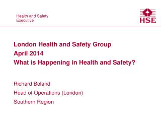 London Health and Safety Group April 2014 What is Happening in Health and Safety?