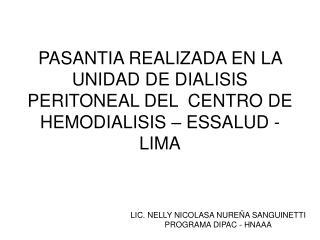 PASANTIA REALIZADA EN LA UNIDAD DE DIALISIS PERITONEAL DEL  CENTRO DE HEMODIALISIS   ESSALUD - LIMA