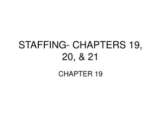 STAFFING- CHAPTERS 19, 20, & 21