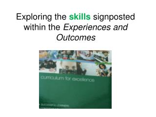 Exploring the  skills  signposted within the  Experiences and Outcomes
