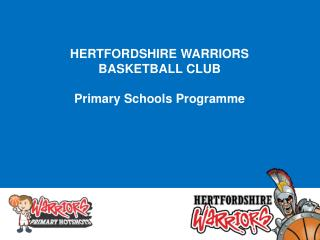 HERTFORDSHIRE WARRIORS  BASKETBALL CLUB Primary Schools Programme