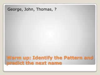 Warm up: Identify the Pattern and predict the next name