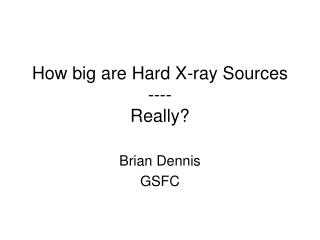 How big are Hard X-ray Sources ---- Really?