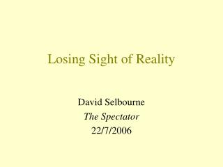 Losing Sight of Reality