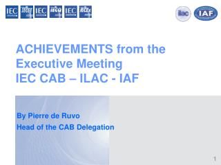 ACHIEVEMENTS from the Executive Meeting  IEC CAB – ILAC - IAF