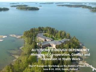 AUTONOMY THROUGH DEPENDENCY Histories of Co-operation, Conflict and Innovation in Youth Work