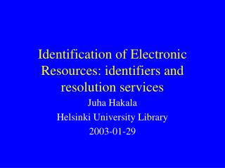 Identification of Electronic Resources: identifiers and resolution services