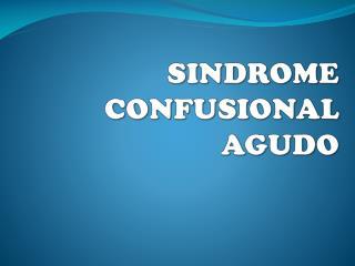 SINDROME CONFUSIONAL  AGUDO