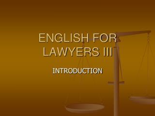 ENGLISH FOR LAWYERS III