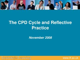 The CPD Cycle and Reflective Practice November 2008