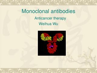 Monoclonal antibodies  Anticancer therapy Weihua Wu