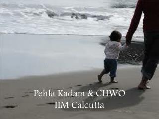 Pehla Kadam  & CHWO  IIM Calcutta
