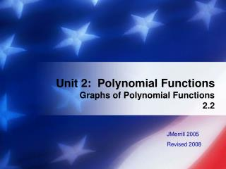 Unit 2:  Polynomial Functions Graphs of Polynomial Functions 2.2