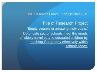 IGU Research Forum    15 th  October 2011