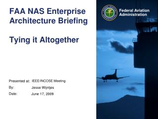 FAA NAS Enterprise Architecture Briefing Tying it Altogether