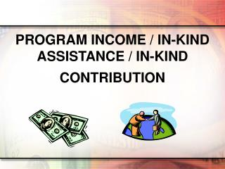 PROGRAM INCOME / IN-KIND ASSISTANCE / IN-KIND CONTRIBUTION