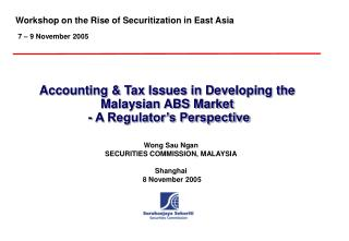 Accounting & Tax Issues in Developing the Malaysian ABS Market  - A Regulator�s Perspective