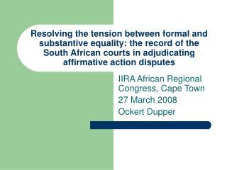 IIRA African Regional Congress, Cape Town 27 March 2008 Ockert Dupper