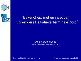 """"""" Bekendheid met en inzet van Vrijwilligers Palliatieve Terminale Zorg """" Ans Verdonschot"""