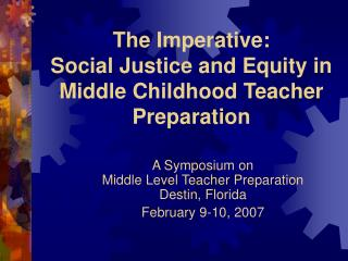 The Imperative:  Social Justice and Equity in Middle Childhood Teacher Preparation