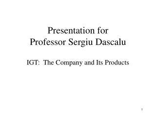 Presentation for Professor Sergiu Dascalu