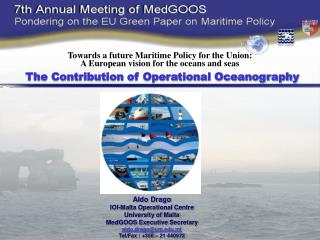 Aldo Drago IOI-Malta Operational Centre University of Malta MedGOOS Executive Secretary