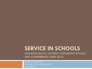 Service in Schools  Expanding Role of University Partnership Schools ADP Conference/June 2010