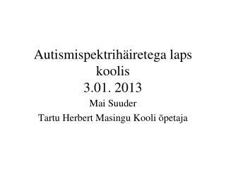 Autismispektrihäiretega laps koolis 3.01. 2013