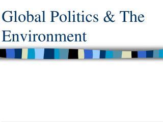 Global Politics & The Environment