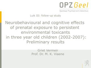 Luik III: follow-up study  Neurobehavioural and cognitive effects  of prenatal exposure to persistent  environmental tox