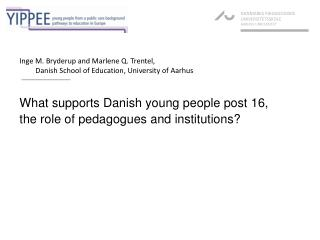 What supports Danish young people post 16,  the role of pedagogues and institutions?