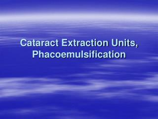 Cataract Extraction Units, Phacoemulsification