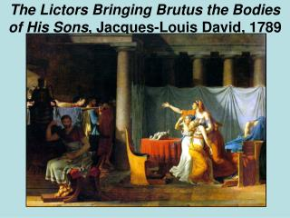 The Lictors Bringing Brutus the Bodies of His Sons , Jacques-Louis David, 1789