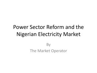Power Sector Reform and the Nigerian Electricity Market