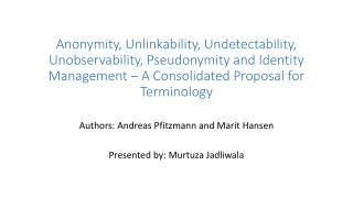 Authors: Andreas  Pfitzmann  and  Marit  Hansen Presented by: Murtuza Jadliwala