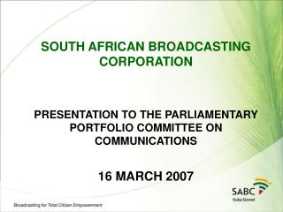 SOUTH AFRICAN BROADCASTING CORPORATIONPRESENTATION TO THE PARLIAMENTARY PORTFOLIO COMMITTEE ON COMMUNICATIONS16 MARCH 20