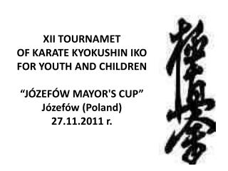 "XII Tournament of Karate  Kyoukushin  IKO  for youth and children  "" Józefów  Mayor's Cup"""