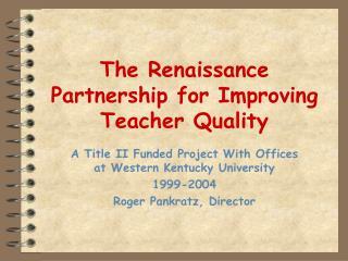 The Renaissance Partnership for Improving Teacher Quality