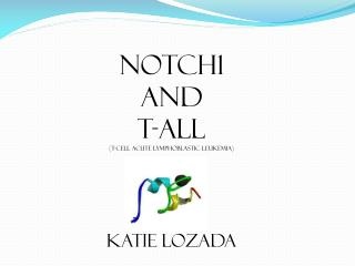 Notch1 And T-All (T-cell Acute Lymphoblastic Leukemia) Katie Lozada