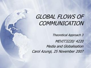 GLOBAL FLOWS OF COMMUNICATION Theoretical Approach 3
