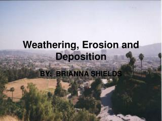 Weathering, Erosion and Deposition